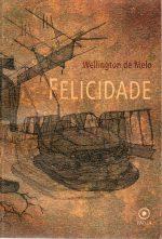 Capa de Felicidade, de Wellington de Melo